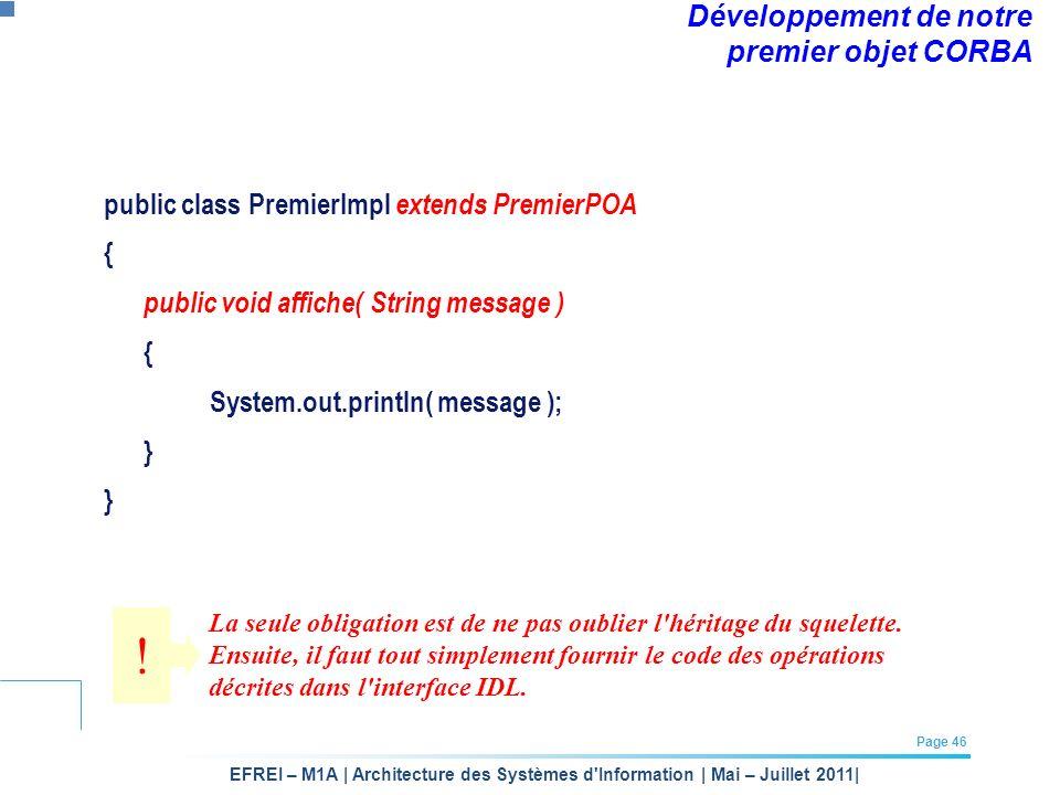 EFREI – M1A | Architecture des Systèmes d'Information | Mai – Juillet 2011| Page 46 Développement de notre premier objet CORBA public class PremierImp