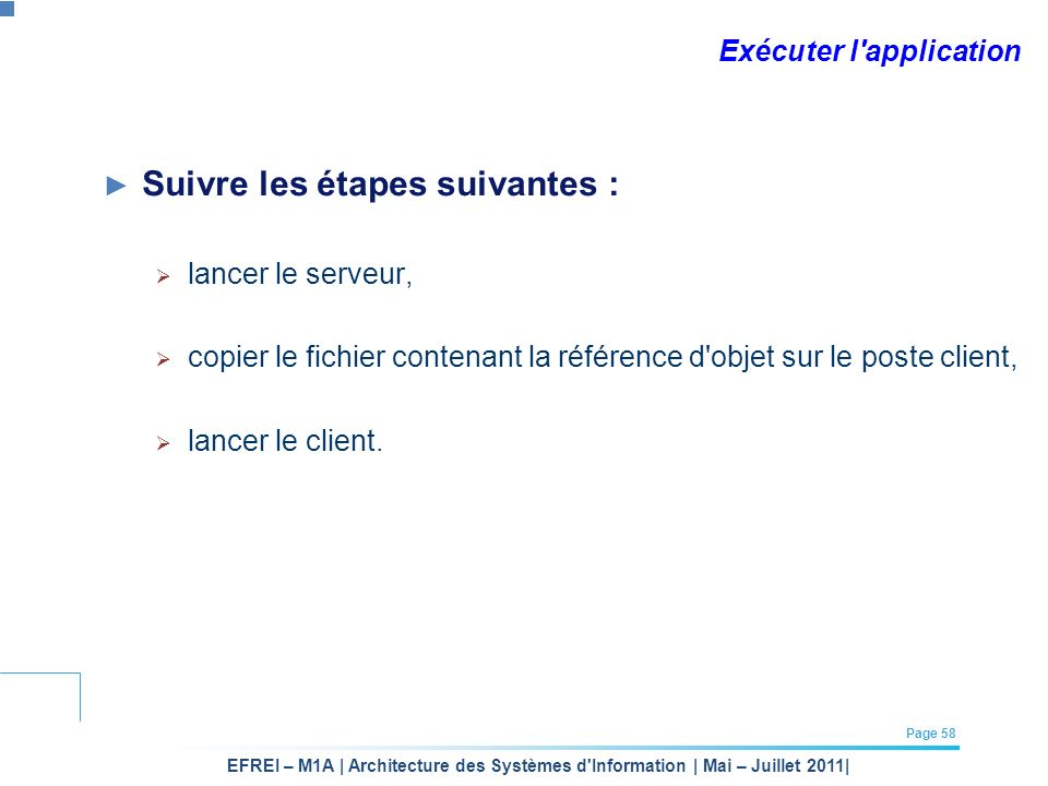 EFREI – M1A | Architecture des Systèmes d'Information | Mai – Juillet 2011| Page 58 Exécuter l'application Suivre les étapes suivantes : lancer le ser