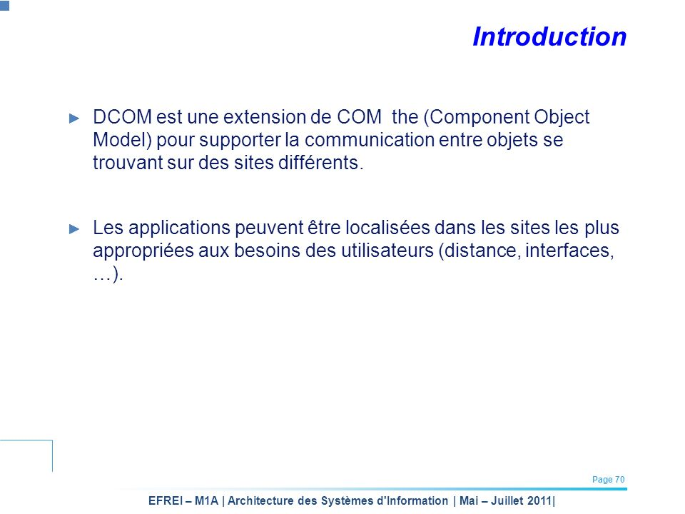 EFREI – M1A | Architecture des Systèmes d'Information | Mai – Juillet 2011| Page 70 Introduction DCOM est une extension de COM the (Component Object M