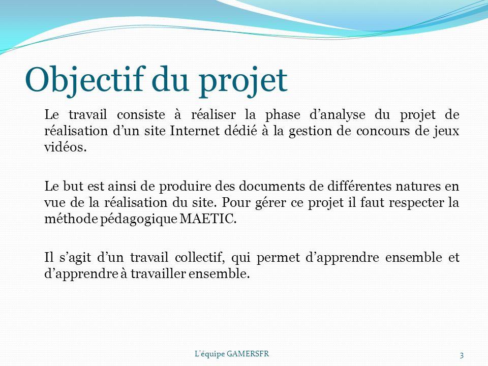 La méthode MAETIC La méthode MAETIC suit plusieurs étapes: - Le lancement - Le cadrage - La planification - Le pilotage - La clôture L équipe GAMERSFR4