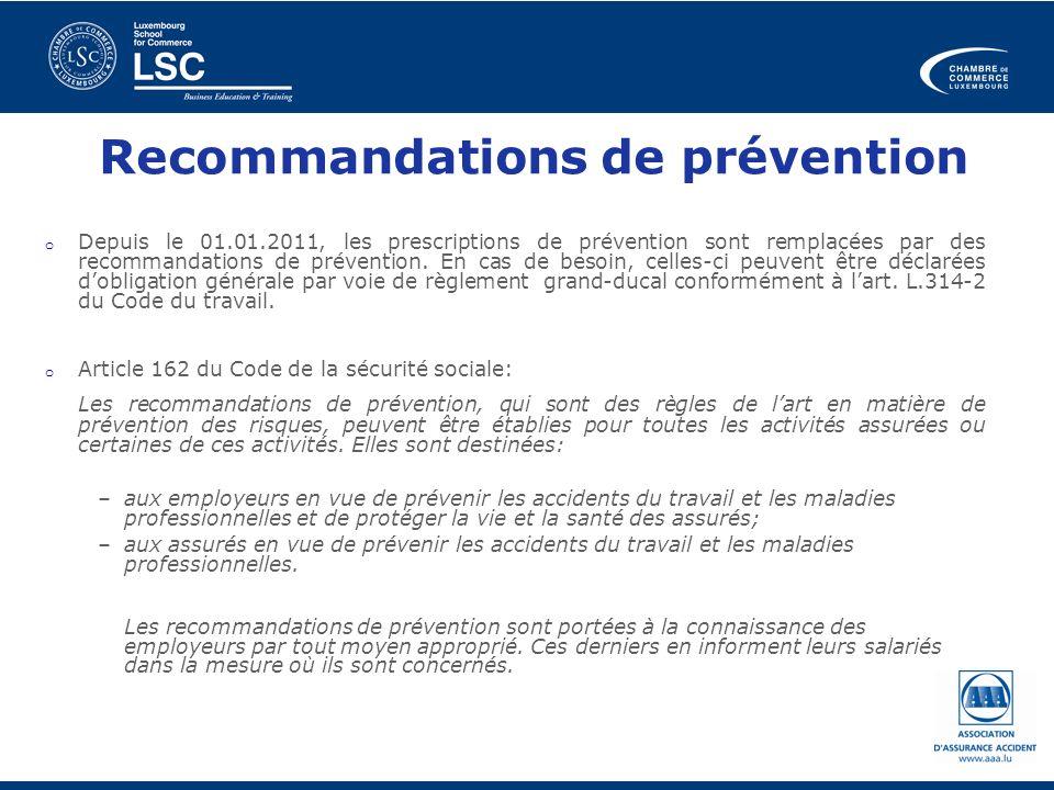 Recommandations de prévention o Depuis le 01.01.2011, les prescriptions de prévention sont remplacées par des recommandations de prévention. En cas de