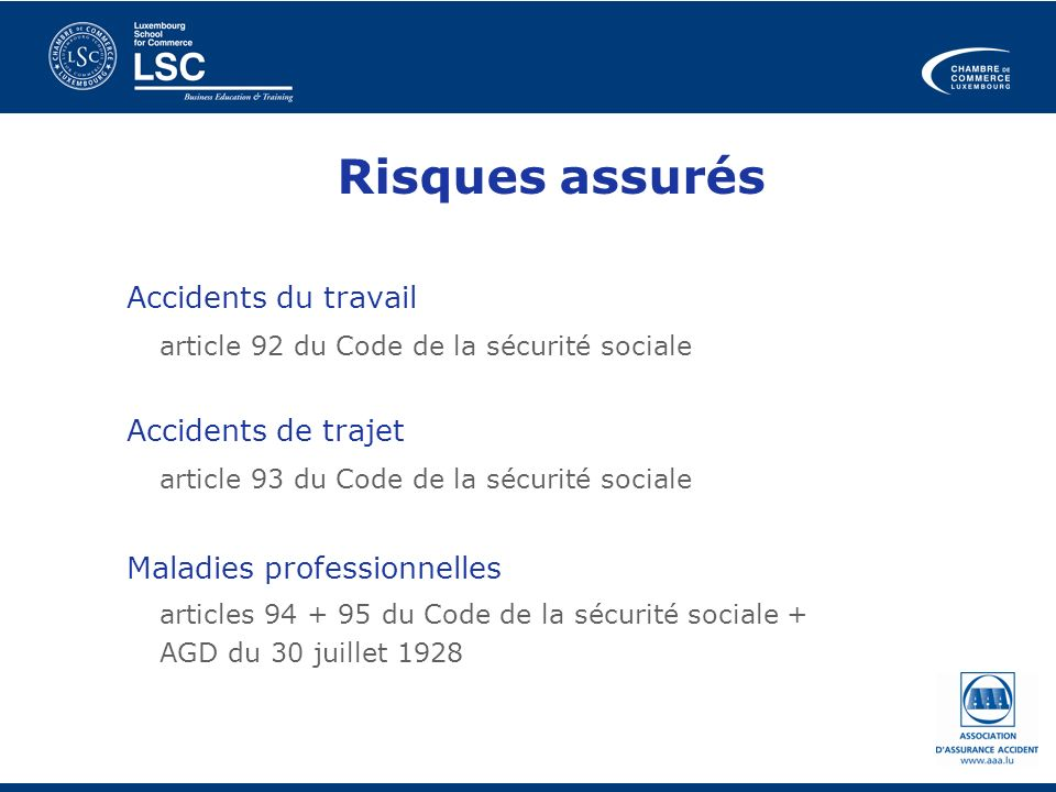 Risques assurés Accidents du travail article 92 du Code de la sécurité sociale Accidents de trajet article 93 du Code de la sécurité sociale Maladies