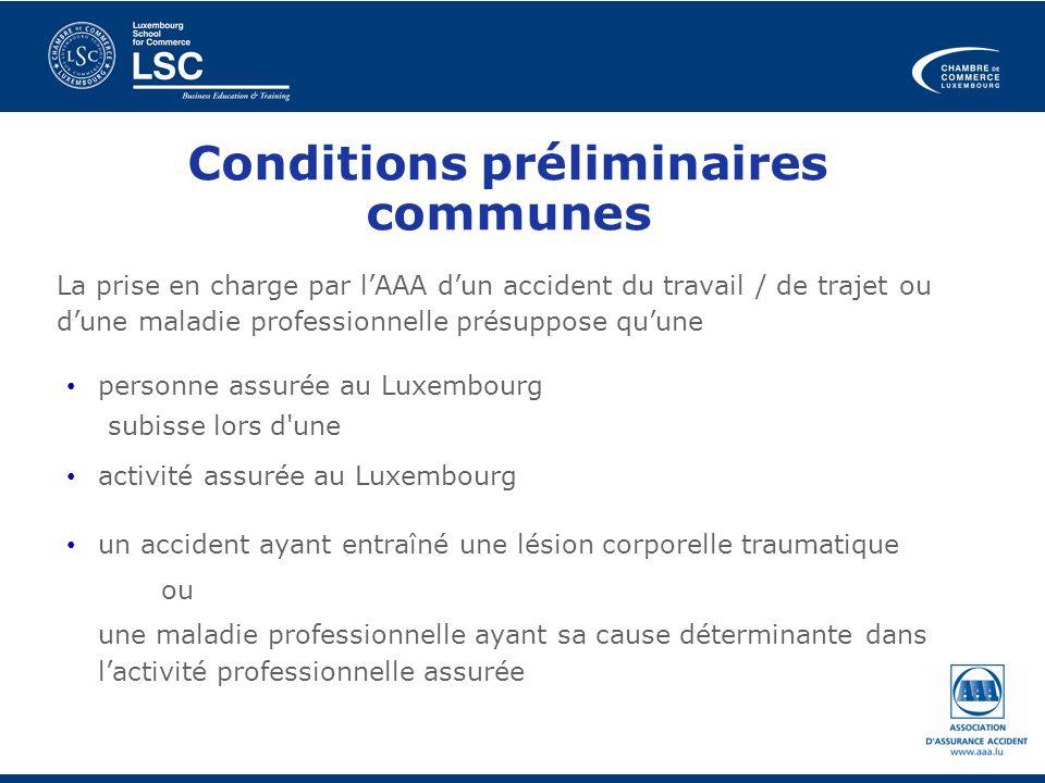 Conditions préliminaires communes La prise en charge par lAAA dun accident du travail / de trajet ou dune maladie professionnelle présuppose quune per