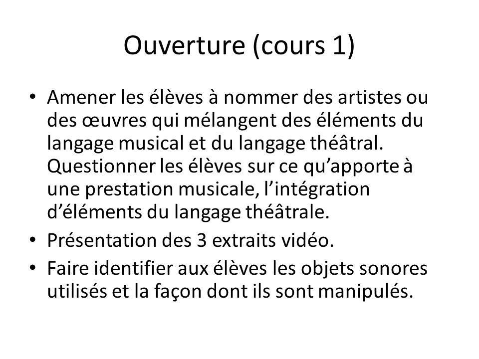 Ouverture (cours 1) Amener les élèves à nommer des artistes ou des œuvres qui mélangent des éléments du langage musical et du langage théâtral. Questi