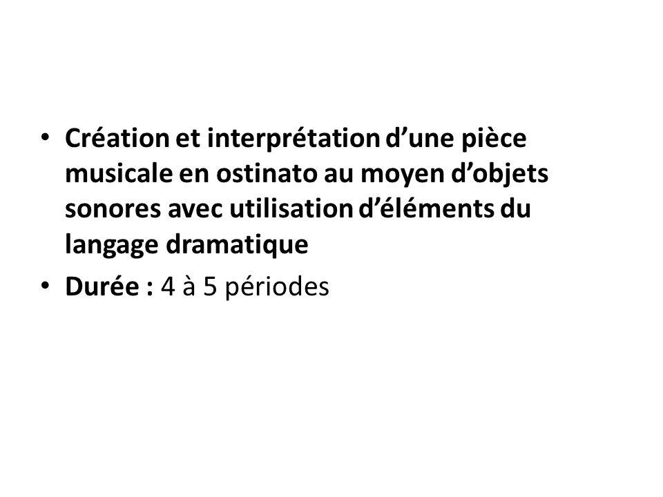 Création et interprétation dune pièce musicale en ostinato au moyen dobjets sonores avec utilisation déléments du langage dramatique Durée : 4 à 5 pér
