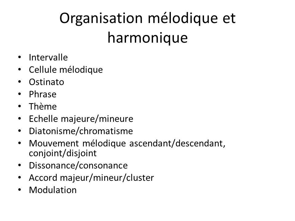 Organisation mélodique et harmonique Intervalle Cellule mélodique Ostinato Phrase Thème Echelle majeure/mineure Diatonisme/chromatisme Mouvement mélod