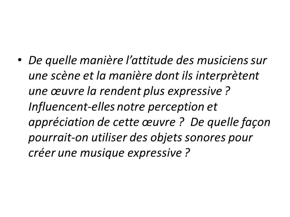 De quelle manière lattitude des musiciens sur une scène et la manière dont ils interprètent une œuvre la rendent plus expressive ? Influencent-elles n