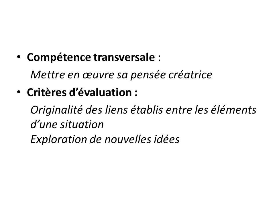 Compétence transversale : Mettre en œuvre sa pensée créatrice Critères dévaluation : Originalité des liens établis entre les éléments dune situation E