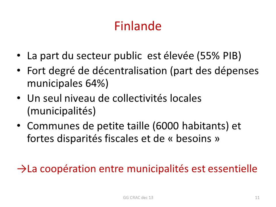 Finlande La part du secteur public est élevée (55% PIB) Fort degré de décentralisation (part des dépenses municipales 64%) Un seul niveau de collectiv