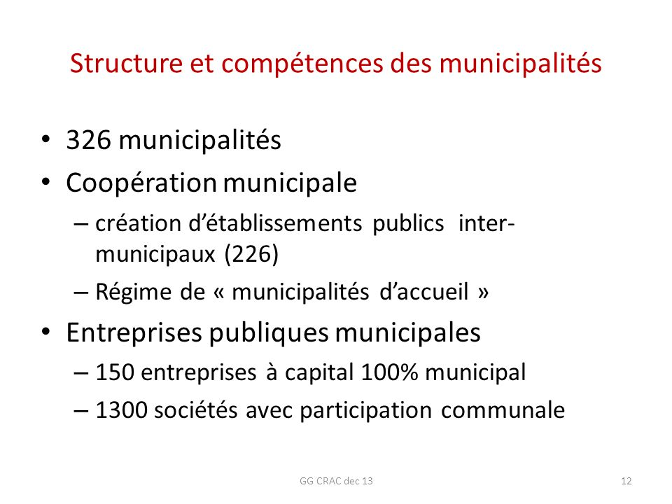Structure et compétences des municipalités 326 municipalités Coopération municipale – création détablissements publics inter- municipaux (226) – Régim