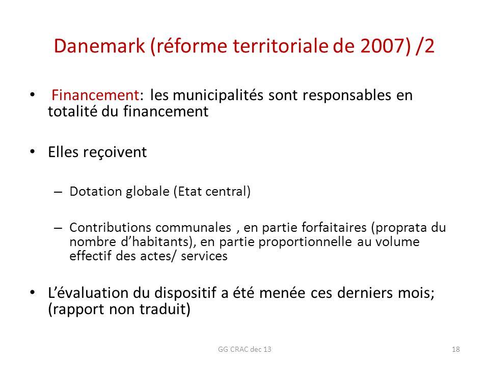Danemark (réforme territoriale de 2007) /2 Financement: les municipalités sont responsables en totalité du financement Elles reçoivent – Dotation glob