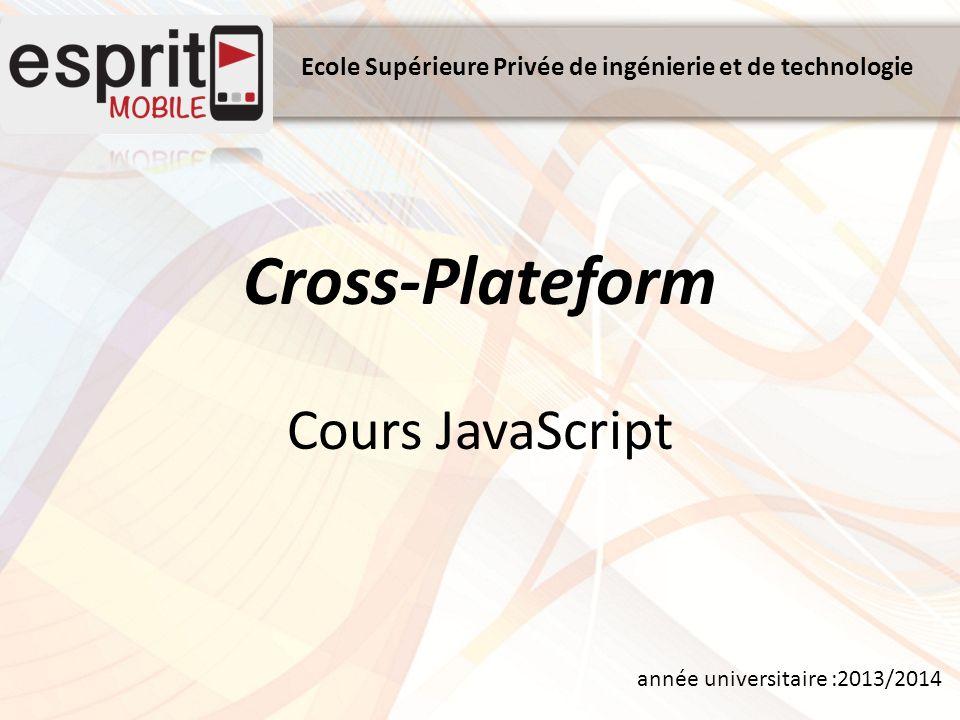 Ecole Supérieure Privée de ingénierie et de technologie année universitaire :2013/2014 Cross-Plateform Cours JavaScript