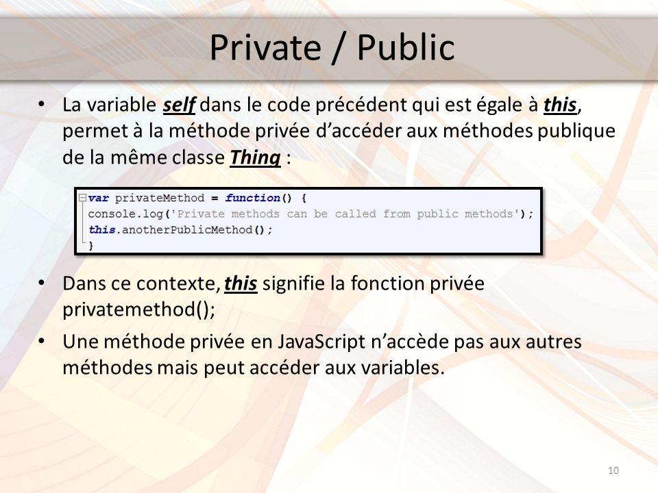 Private / Public La variable self dans le code précédent qui est égale à this, permet à la méthode privée daccéder aux méthodes publique de la même cl