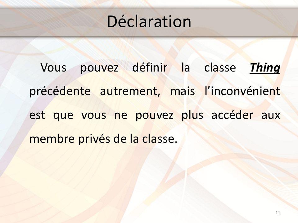 Déclaration Vous pouvez définir la classe Thing précédente autrement, mais linconvénient est que vous ne pouvez plus accéder aux membre privés de la c