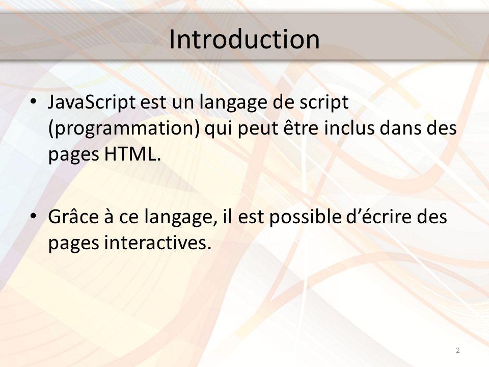 Introduction JavaScript est un langage de script (programmation) qui peut être inclus dans des pages HTML. Grâce à ce langage, il est possible décrire