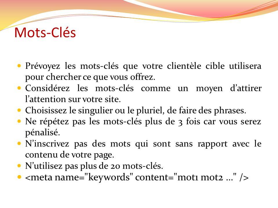 Mots-Clés Prévoyez les mots-clés que votre clientèle cible utilisera pour chercher ce que vous offrez.