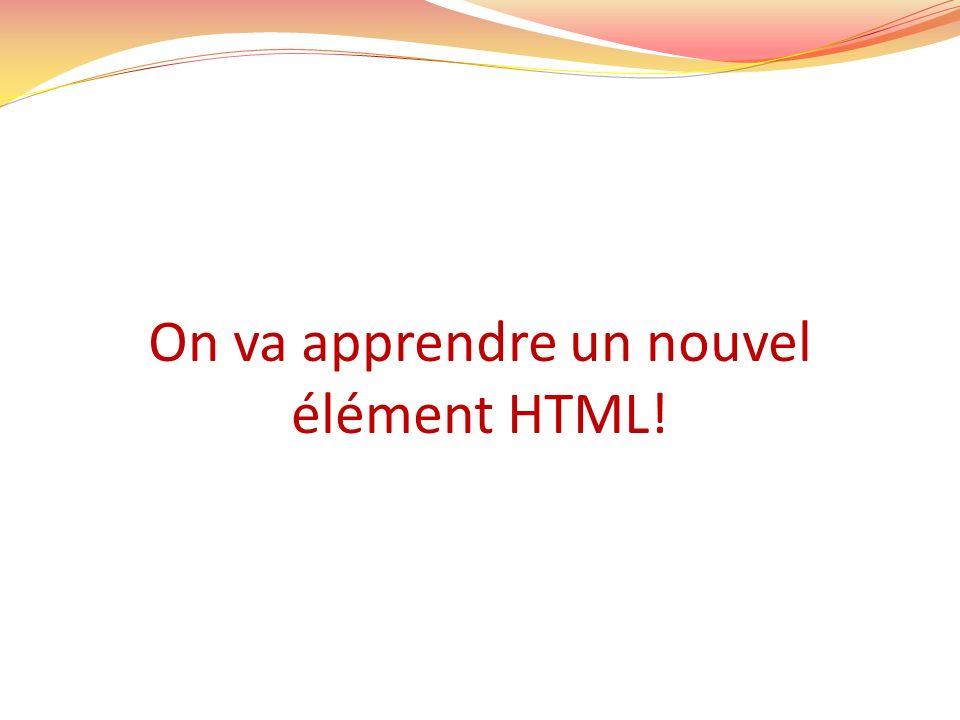 On va apprendre un nouvel élément HTML!