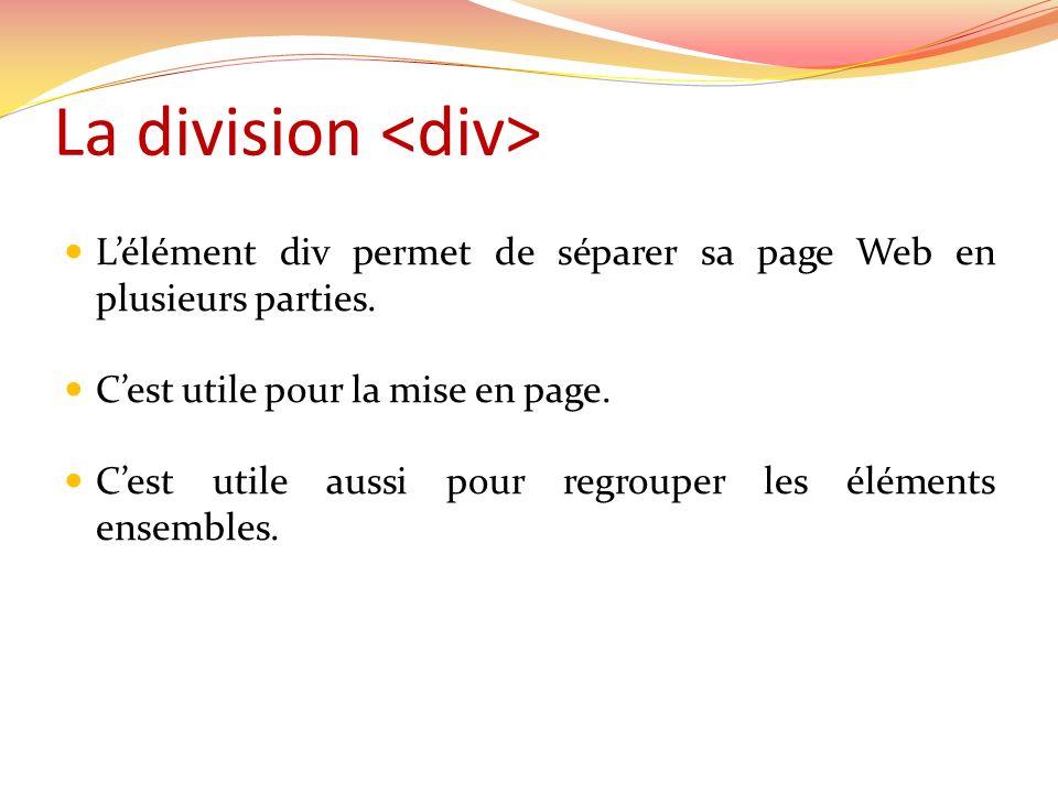 La division Lélément div permet de séparer sa page Web en plusieurs parties.