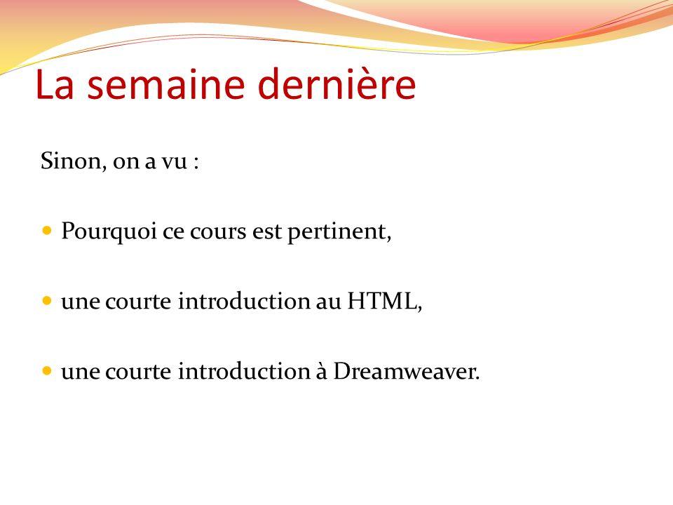 La semaine dernière Sinon, on a vu : Pourquoi ce cours est pertinent, une courte introduction au HTML, une courte introduction à Dreamweaver.