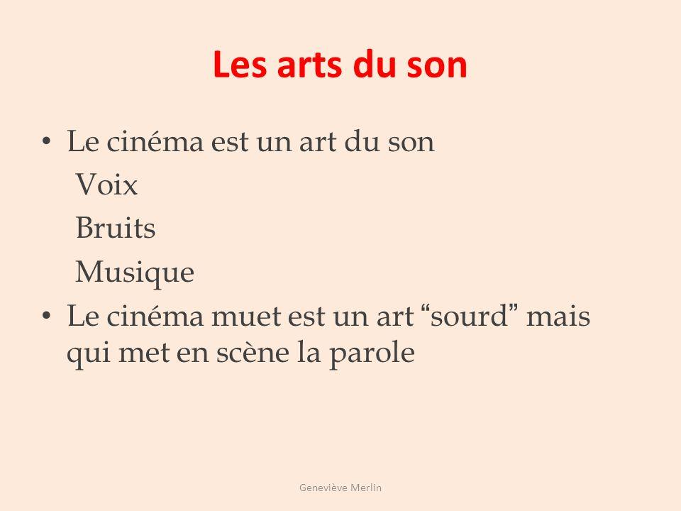Les arts du quotidien Le cinéma représente un monde concret Il en représente les modes de vie Il en représente les objets et les techniques Geneviève