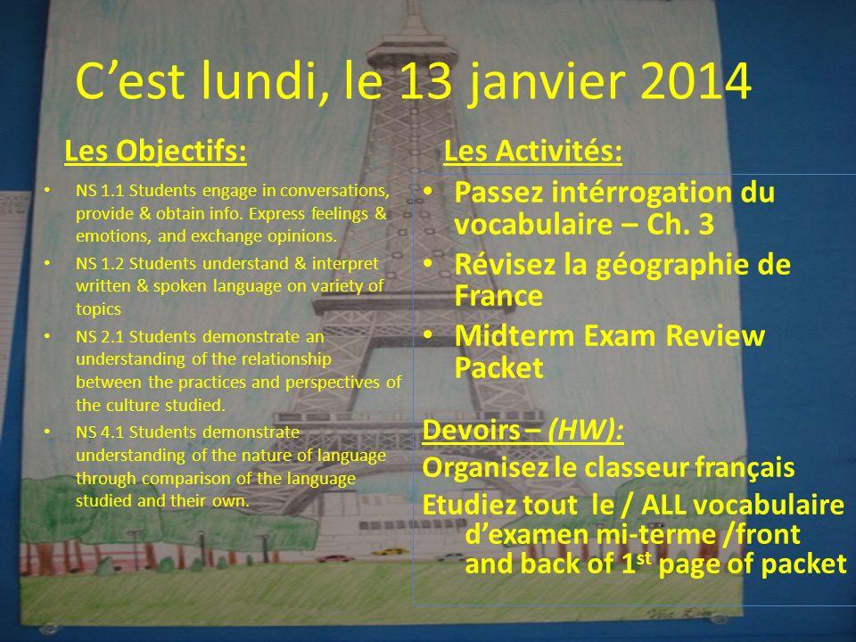 Cest lundi, le 13 janvier 2014 Les Objectifs: NS 1.1 Students engage in conversations, provide & obtain info.