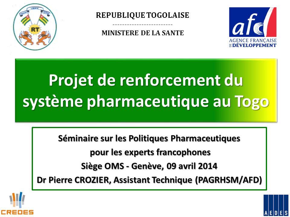 Projet de renforcement du système pharmaceutique au Togo Séminaire sur les Politiques Pharmaceutiques pour les experts francophones pour les experts f