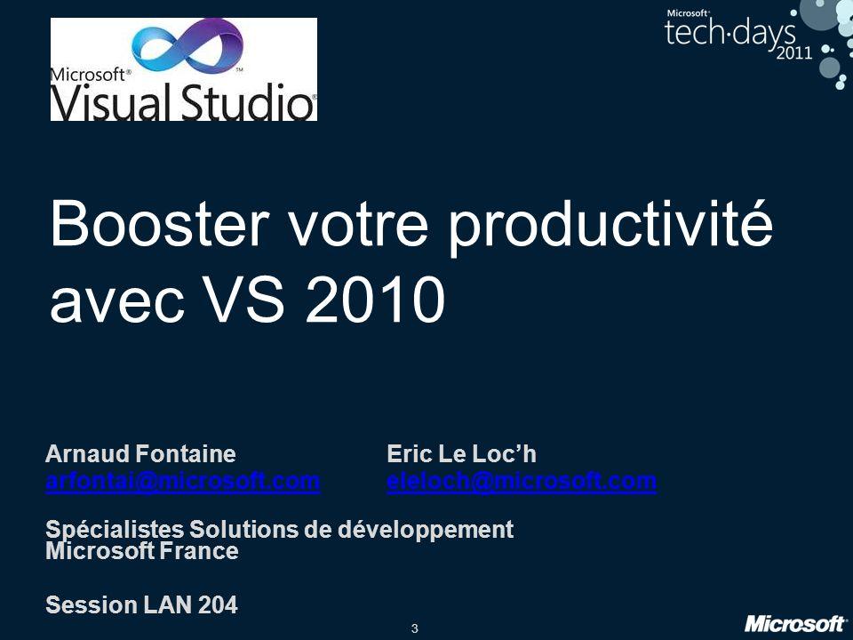 3 Booster votre productivité avec VS 2010 Arnaud FontaineEric Le Loch arfontai@microsoft.comeleloch@microsoft.com Spécialistes Solutions de développem