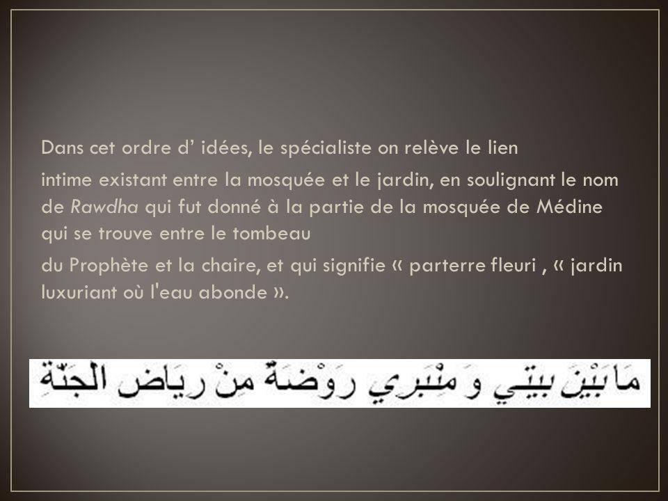 Dans cet ordre d idées, le spécialiste on relève le lien intime existant entre la mosquée et le jardin, en soulignant le nom de Rawdha qui fut donné à