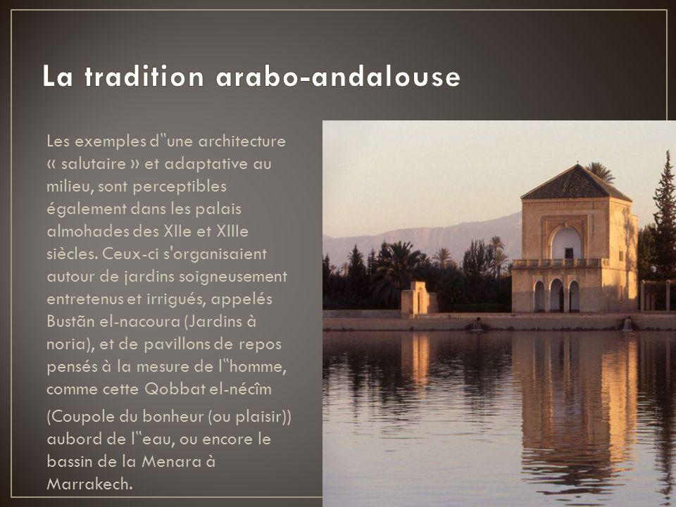 Les exemples d une architecture « salutaire » et adaptative au milieu, sont perceptibles également dans les palais almohades des XIIe et XIIIe siècles
