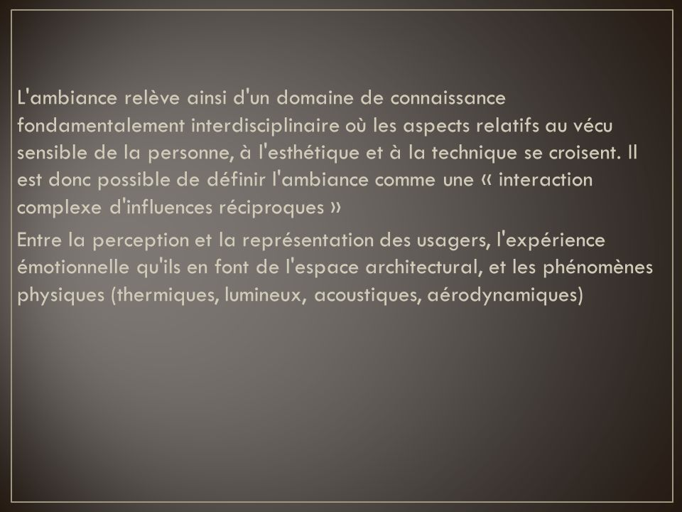 L'ambiance relève ainsi d'un domaine de connaissance fondamentalement interdisciplinaire où les aspects relatifs au vécu sensible de la personne, à l'