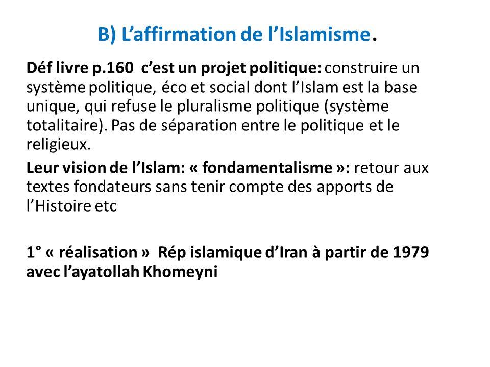 B) Laffirmation de lIslamisme. Déf livre p.160 cest un projet politique: construire un système politique, éco et social dont lIslam est la base unique