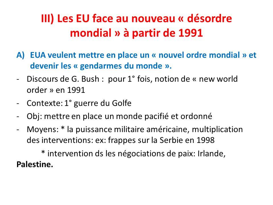 III) Les EU face au nouveau « désordre mondial » à partir de 1991 A)EUA veulent mettre en place un « nouvel ordre mondial » et devenir les « gendarmes