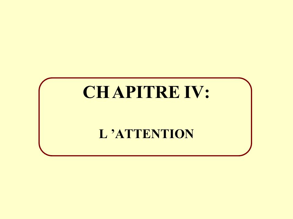 CHAPITRE IV: L ATTENTION
