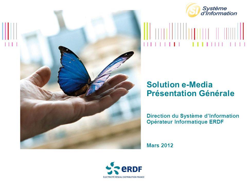 Solution e-Media Présentation Générale Direction du Système dInformation Opérateur Informatique ERDF Mars 2012