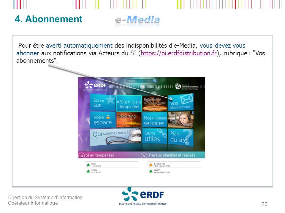 Direction du Système dInformation Opérateur Informatique 4. Abonnement Pour être averti automatiquement des indisponibilités d'e-Media, vous devez vou
