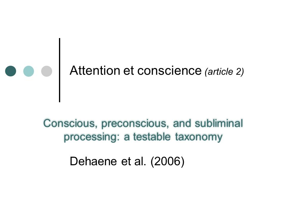 Attention et conscience (article 2) Conscious, preconscious, and subliminal processing: a testable taxonomy Dehaene et al. (2006)
