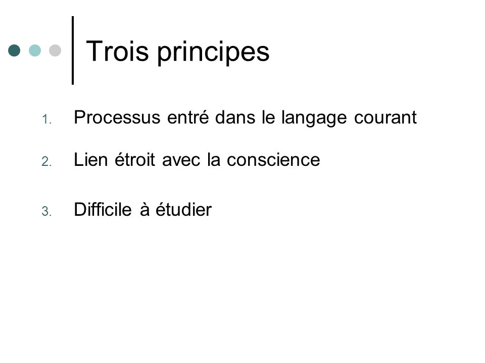 Trois principes 1.Processus entré dans le langage courant 2.