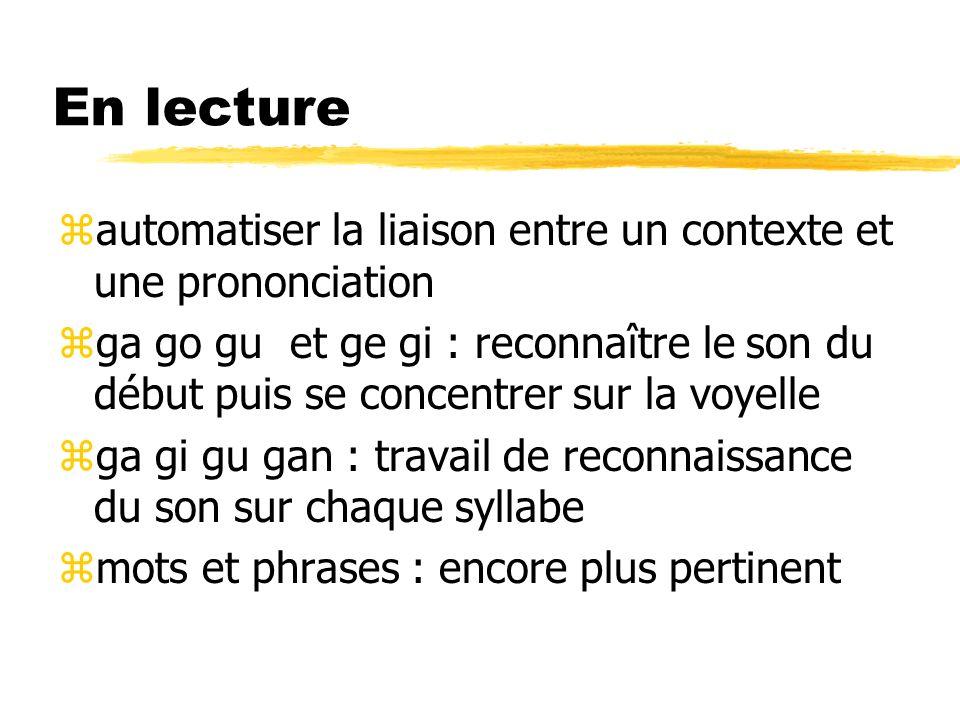 En lecture zautomatiser la liaison entre un contexte et une prononciation zga go gu et ge gi : reconnaître le son du début puis se concentrer sur la v