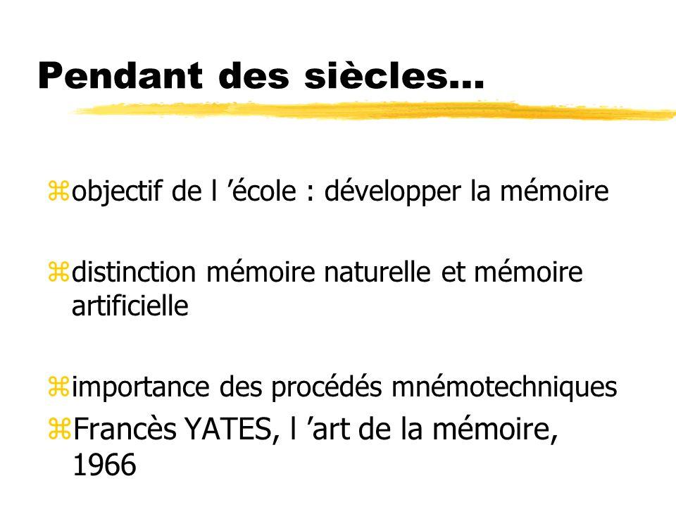 Pendant des siècles… zobjectif de l école : développer la mémoire zdistinction mémoire naturelle et mémoire artificielle zimportance des procédés mném