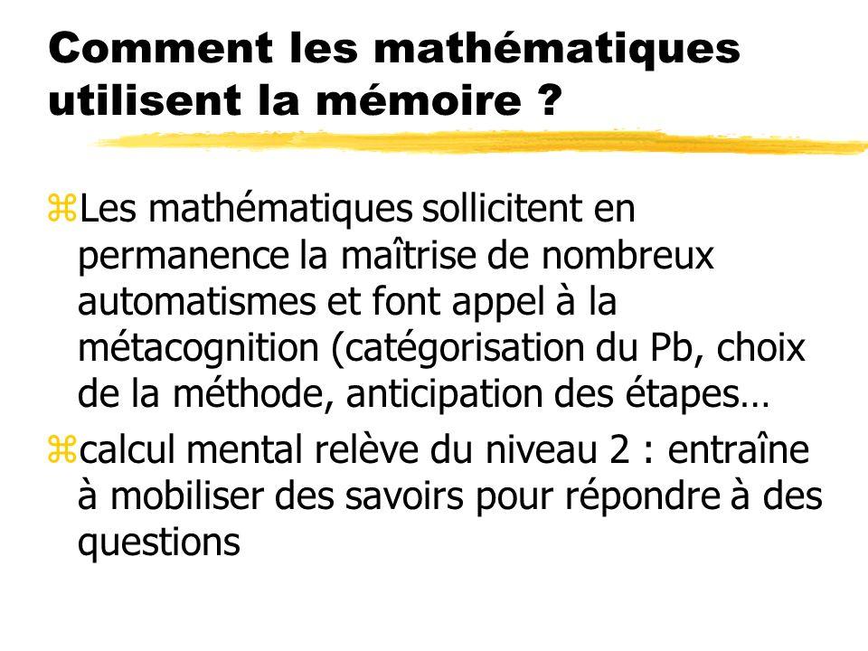 Comment les mathématiques utilisent la mémoire ? zLes mathématiques sollicitent en permanence la maîtrise de nombreux automatismes et font appel à la