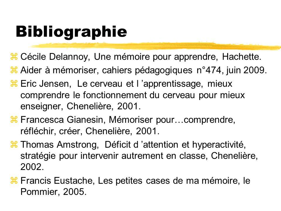 Bibliographie zCécile Delannoy, Une mémoire pour apprendre, Hachette. zAider à mémoriser, cahiers pédagogiques n°474, juin 2009. zEric Jensen, Le cerv