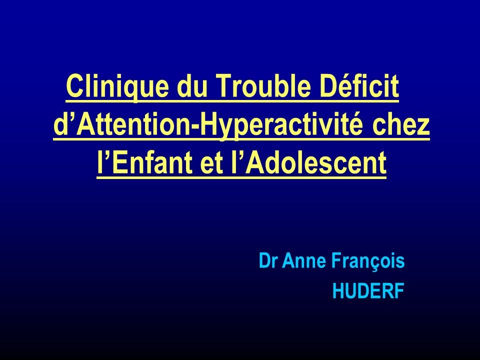 Clinique du Trouble Déficit dAttention-Hyperactivité chez lEnfant et lAdolescent Dr Anne François HUDERF