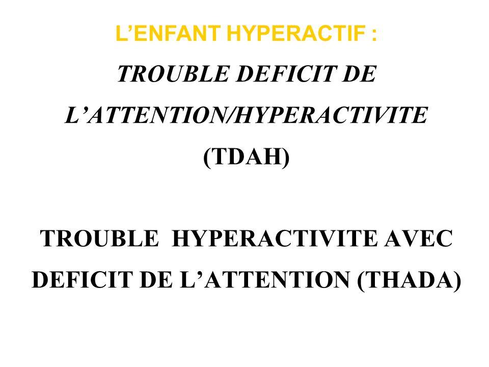 Le syndrome dhyperactivité avec déficit de lattention un déficit de lattention, une hyperactivité, une impulsivité Symptômes peu spécifiques pour lesquels la frontière entre normal et pathologique n est pas toujours facile.