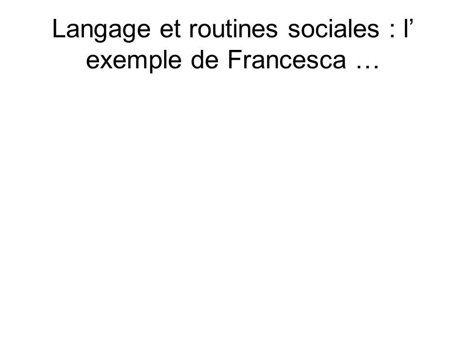 Langage et routines sociales : l exemple de Francesca …