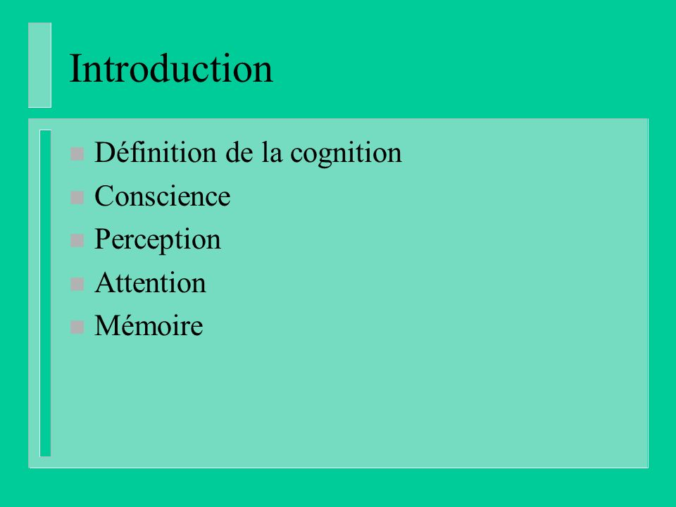 Introduction n Définition de la cognition n Conscience n Perception n Attention n Mémoire