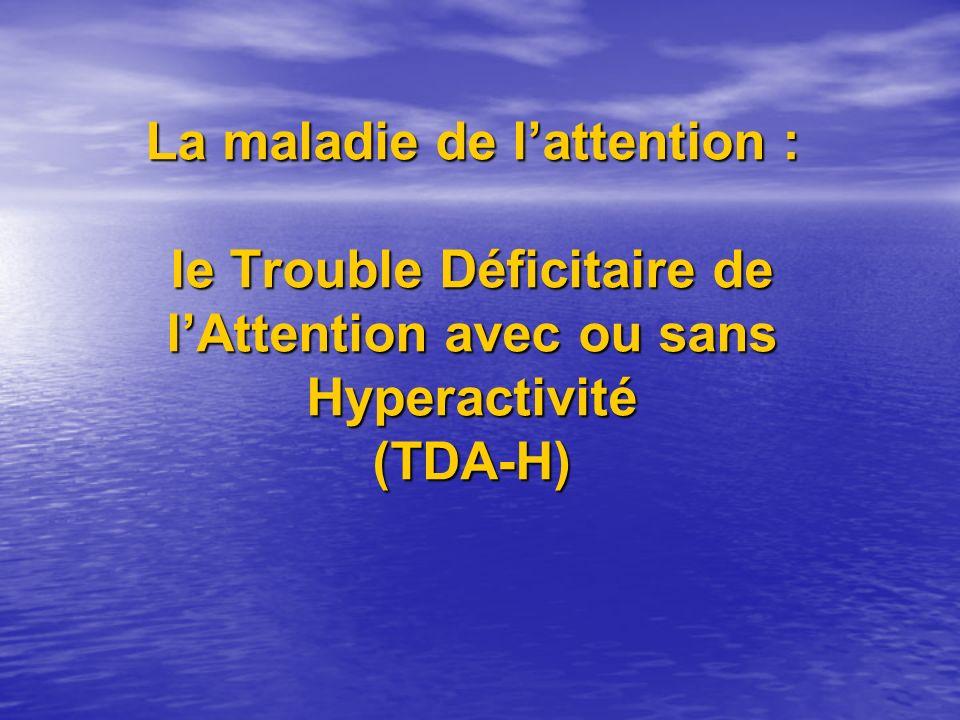 La maladie de lattention : le Trouble Déficitaire de lAttention avec ou sans Hyperactivité (TDA-H)