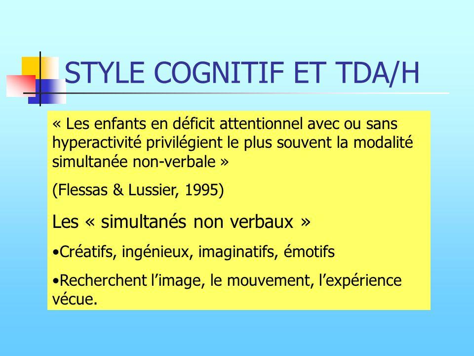 STYLE COGNITIF ET TDA/H « Les enfants en déficit attentionnel avec ou sans hyperactivité privilégient le plus souvent la modalité simultanée non-verba