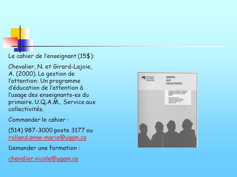Le cahier de lenseignant (15$): Chevalier, N. et Girard-Lajoie, A. (2000). La gestion de lattention: Un programme déducation de lattention à lusage de