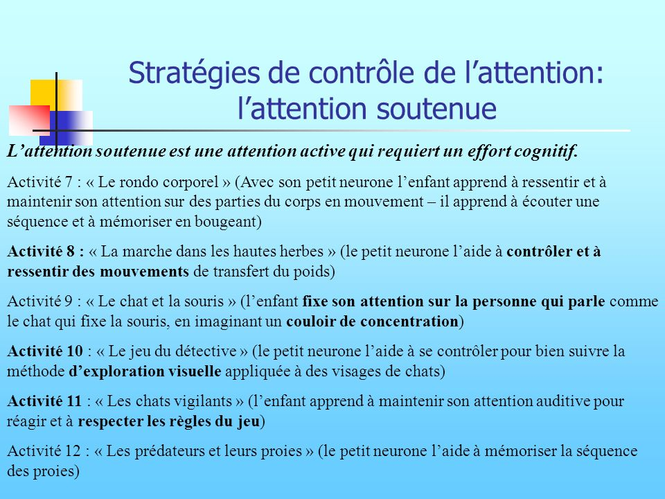 Stratégies de contrôle de lattention: lattention soutenue Lattention soutenue est une attention active qui requiert un effort cognitif. Activité 7 : «