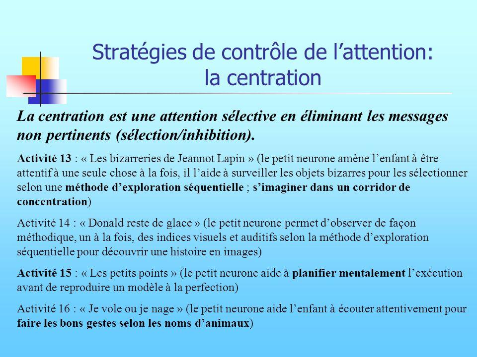 Stratégies de contrôle de lattention: la centration La centration est une attention sélective en éliminant les messages non pertinents (sélection/inhi